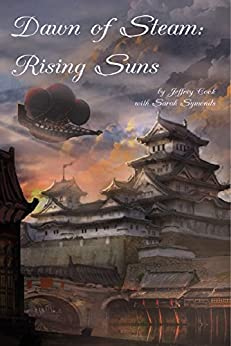 Dawn of Steam: Rising Suns by [Cook, Jeffrey, Symonds, Sarah]