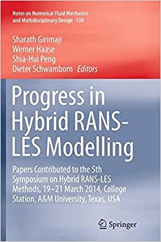 Progress in Hybrid RANS-LES Modelling: Papers Contributed to the 5th Symposium on Hybrid RANS-LES Methods, 19-21 March 2014, College Station, A&M ... Fluid Mechanics and Multidisciplinary Design)