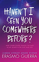 Haven't I Seen You Somewhere Before? And Other Stupid Things I've Said In My Search For Love And Sex