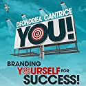 You! Branding Yourself for Success Audiobook by Deondriea Cantrice Narrated by Otishia Emmens