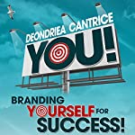 You! Branding Yourself for Success | Deondriea Cantrice