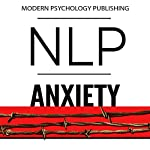 NLP: Anxiety: Reprogram Your Brain to Eliminate Stress, Fear & Social Anxiety | Modern Psychology Publishing