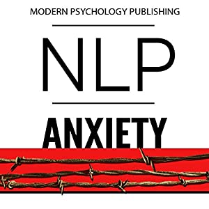 NLP: Anxiety: Reprogram Your Brain to Eliminate Stress, Fear & Social Anxiety Audiobook