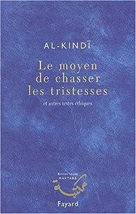 Le moyen de chasser les tristessess et autres textes éthiques par  Al-Kindi