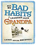 All My Bad Habits I Learned from Grandpa