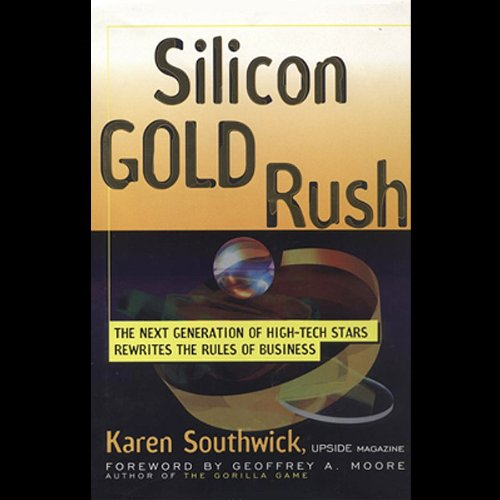 Silicon Gold Rush: The Next Generation of High-Tech Stars Rewrites the Rules