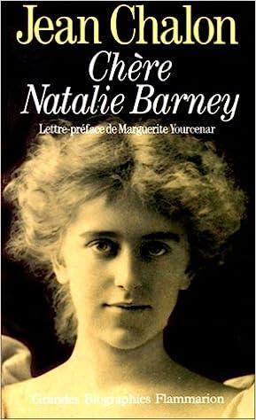 Jean Chalon - Chère Natalie Barney : Portrait d'une séductrice