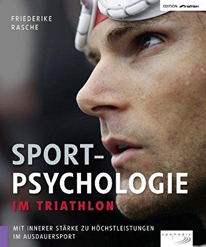 Sportpsychologie im Triathlon: Mit innerer Stärke zu Höchstleistungen im Ausdauersport (Edition triathlon)