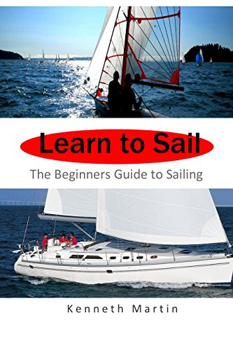 Amazon learn to sail the beginners guide to sailing ebook learn to sail the beginners guide to sailing by martin kenneth fandeluxe Images
