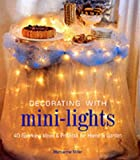 Decorating with Mini-Lights, Marcianne Miller, 1579902901