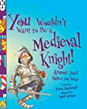 You Wouldn't Want to Be a Medieval Knight!, Fiona MacDonald, 0531123537
