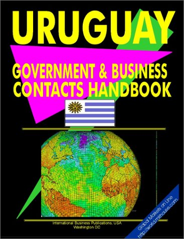 Uruguay Government and Business Contacts Handbook (World Investment and Business Library)