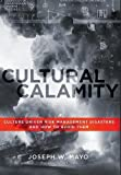 img - for Cultural Calamity: Culture Driven Risk Management Disasters and How to Avoid Them book / textbook / text book