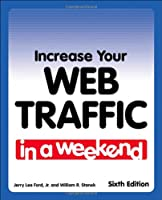 Increase Your Web Traffic in a Weekend, 6th Edition Front Cover