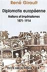Diplomatie européenne. Nations et impérialisme, 1871-1914. Histoires des relations internationales contemporaines, Tome 1 par René Girault