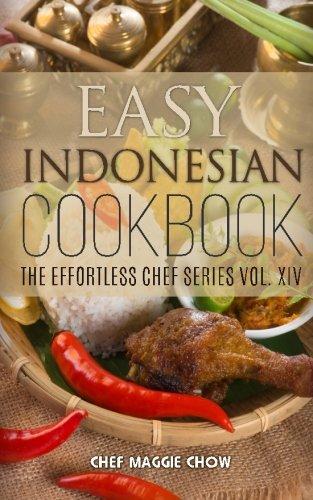 Easy Indonesian Cookbook (The Effortless Chef Series) (Volume 14)