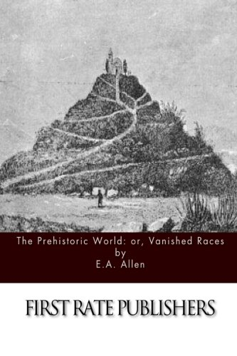 The Prehistoric World: or, Vanished Races