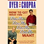 How to Get What You Really, Really, Really, Really Want | Dr. Wayne W. Dyer,Deepak Chopra M.D.