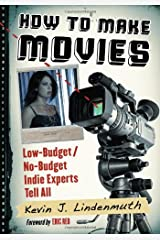 How to Make Movies: Low-Budget/No-Budget Indie Experts Tell All Paperback