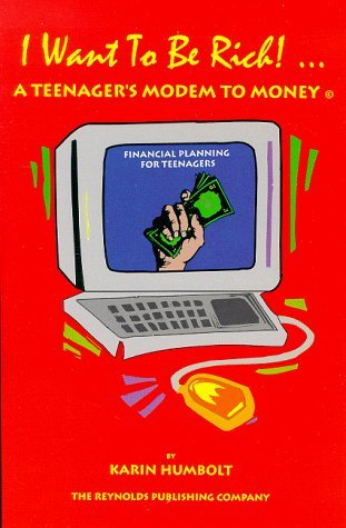 I Want to Be Rich! a Teenager's Modem to Money: Financial Planning for Teenagers by Karin Humbolt (1998-08-01)