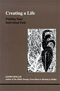Creating a Life: Finding Your Individual Path (Studies in Jungian Psychology by Jungian Analysts)