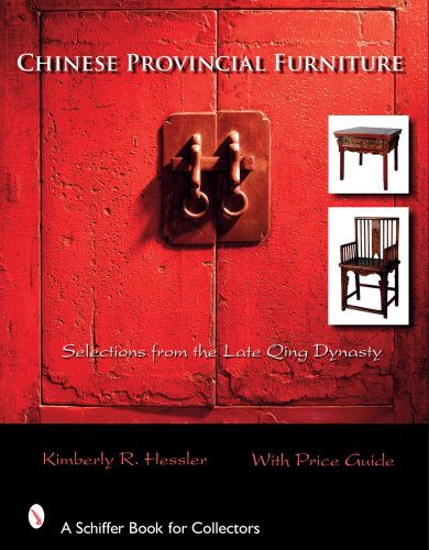 Chinese Provincial Furniture: Selections from the Late Qing Dynasty (Schiffer Book for Collectors)