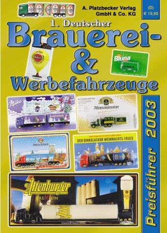 Deutscher Brauerei- und Werbefahrzeuge Preisführer 2003 (1.): Preisführer für Werbetrucks & -fahrzeuge Nicht gebunden – Februar 2003 Adrian Platzbecker Birgit Schneider Andreas Stellbogen 393386318X