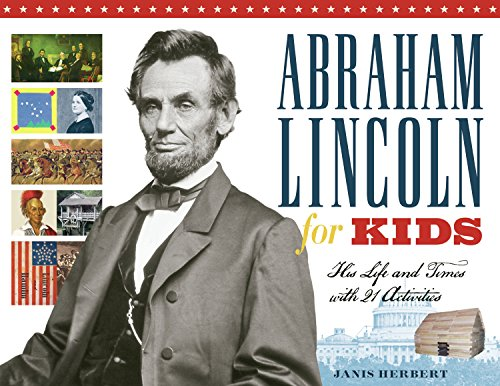 Abraham Lincoln for Kids: His Life and Times with 21 Activities (For Kids series) -