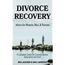 Divorce Recovery: Advice for women, men and parents, complete guide on custody, assets, separation and more.