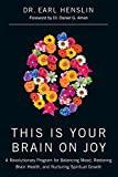 img - for This Is Your Brain on Joy: A Revolutionary Program for Balancing Mood, Restoring Brain Health, and Nurturing Spiritual Growth book / textbook / text book
