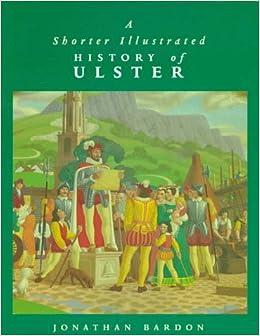 A Shorter Illustrated History of Ulster (A Blackstaff paperback original)