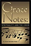 Grace Notes : Spirituality and the Choir, Hook, M. Anne, 0881772429