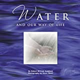 Water and Our Way of Life, Robert W. Sandford and Steve Short, 0968003613