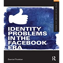 Identity Problems in the Facebook Era (Framing 21st Century Social Issues)