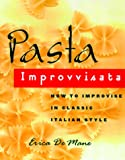 Pasta Improvvisata: How to Improvise in Classic Italian Style