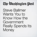 Steve Ballmer Wants You to Know How the Government Really Spends Its Money | Jena McGregor
