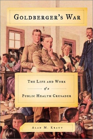 Goldberger's War: The Life and Work of a Public Health Crusader