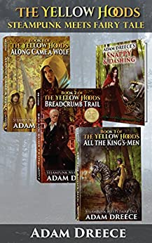 The Yellow Hoods Boxset (Books 1-3): Steampunk meets fairy tale by [Dreece, Adam]