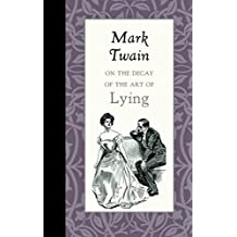 On the Decay of the Art of Lying by Mark Twain (2015-05-31)