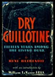 img - for DRY GUILLOTINE: Fifteen Years Among the Living Dead. book / textbook / text book