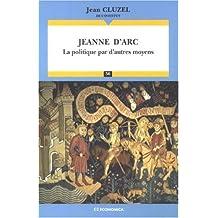 Jeanne d'Arc: la Politique Par d'Autres Moyens