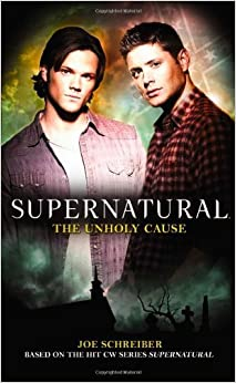 Supernatural: Unholy Cause by Joe Schreiber (2010-04-23)