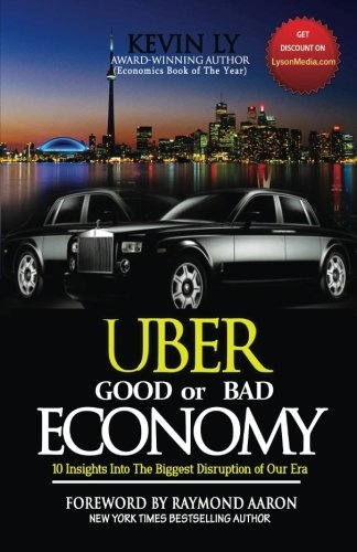 UBER - Good or Bad Economy: 10 Insights Into the Biggest Disruption of Our Era