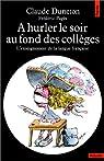 A hurler le soir au fond des collèges. L'Enseignement de la langue française par Duneton
