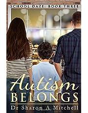 Autism Belongs: Book Three of the School Daze Series