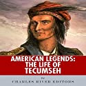 American Legends: The Life of Tecumseh Audiobook by  Charles River Editors Narrated by James Weippert