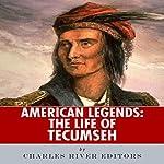 American Legends: The Life of Tecumseh | Charles River Editors