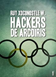 Hackers de arcoíris 1: Código: Garuda (Spanish Edition)