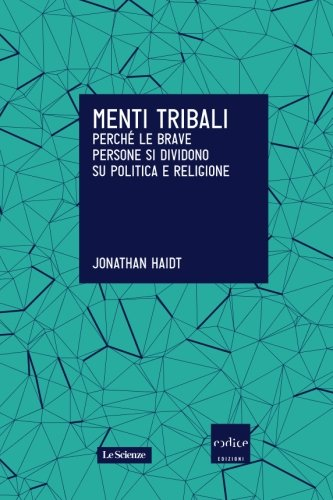 Menti tribali. Perché le brave persone si dividono su politica e religione (Italian Edition)