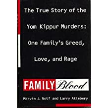 Family Blood: The True Story of Yom Kippur Murders : One Family's Greed, Love, and Rage